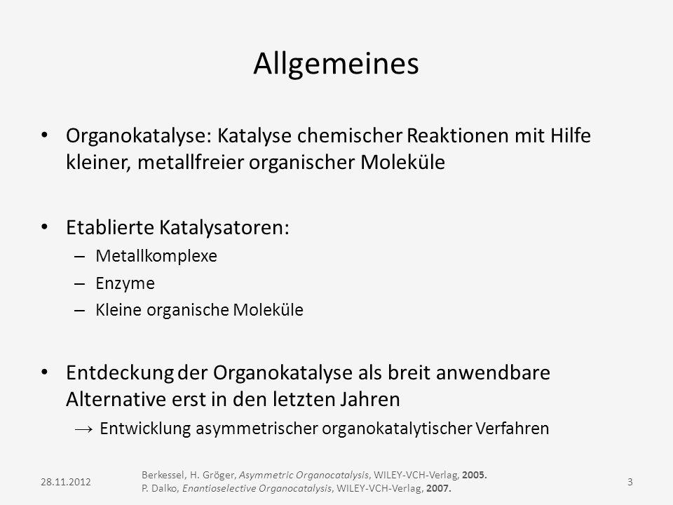 Allgemeines Organokatalyse: Katalyse chemischer Reaktionen mit Hilfe kleiner, metallfreier organischer Moleküle Etablierte Katalysatoren: – Metallkomp