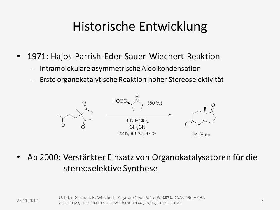 Historische Entwicklung 1971: Hajos-Parrish-Eder-Sauer-Wiechert-Reaktion Intramolekulare asymmetrische Aldolkondensation Erste organokatalytische Reak