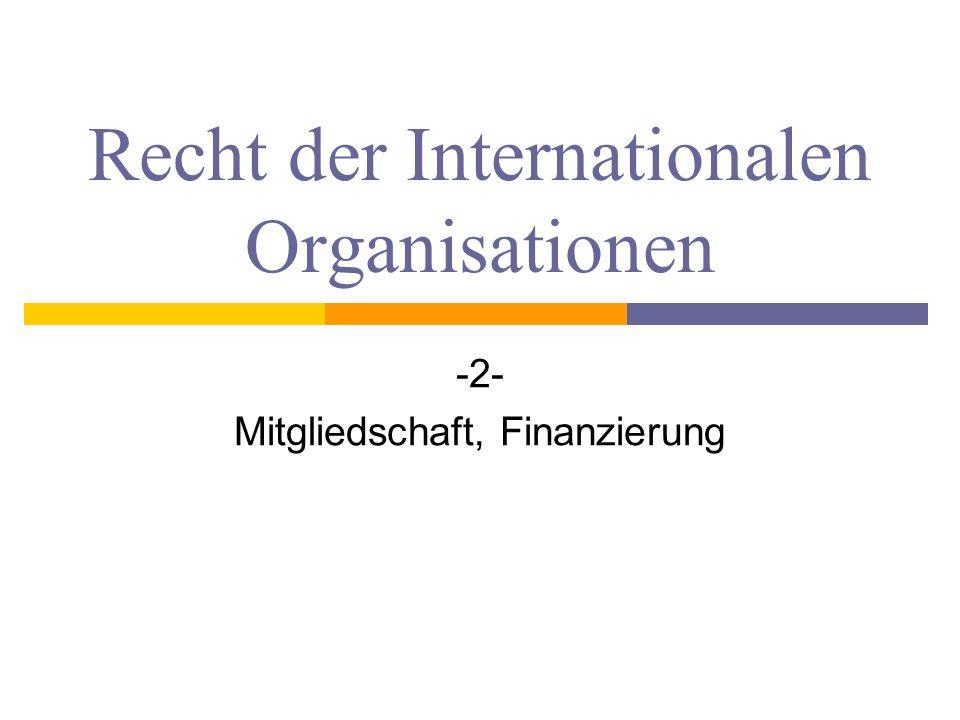 Recht der Internationalen Organisationen -2- Mitgliedschaft, Finanzierung