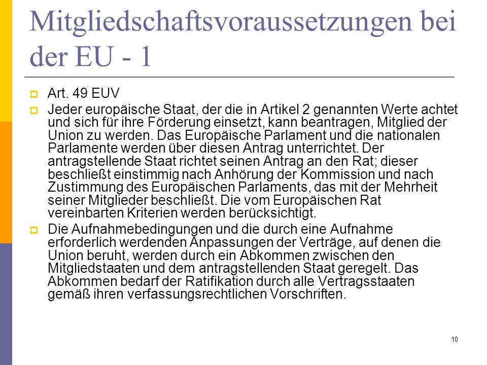 Mitgliedschaftsvoraussetzungen bei der EU - 1 Art. 49 EUV Jeder europäische Staat, der die in Artikel 2 genannten Werte achtet und sich für ihre Förde