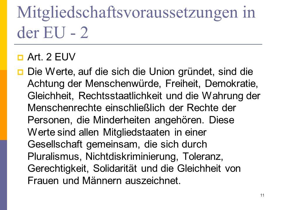 Mitgliedschaftsvoraussetzungen in der EU - 2 Art. 2 EUV Die Werte, auf die sich die Union gründet, sind die Achtung der Menschenwürde, Freiheit, Demok