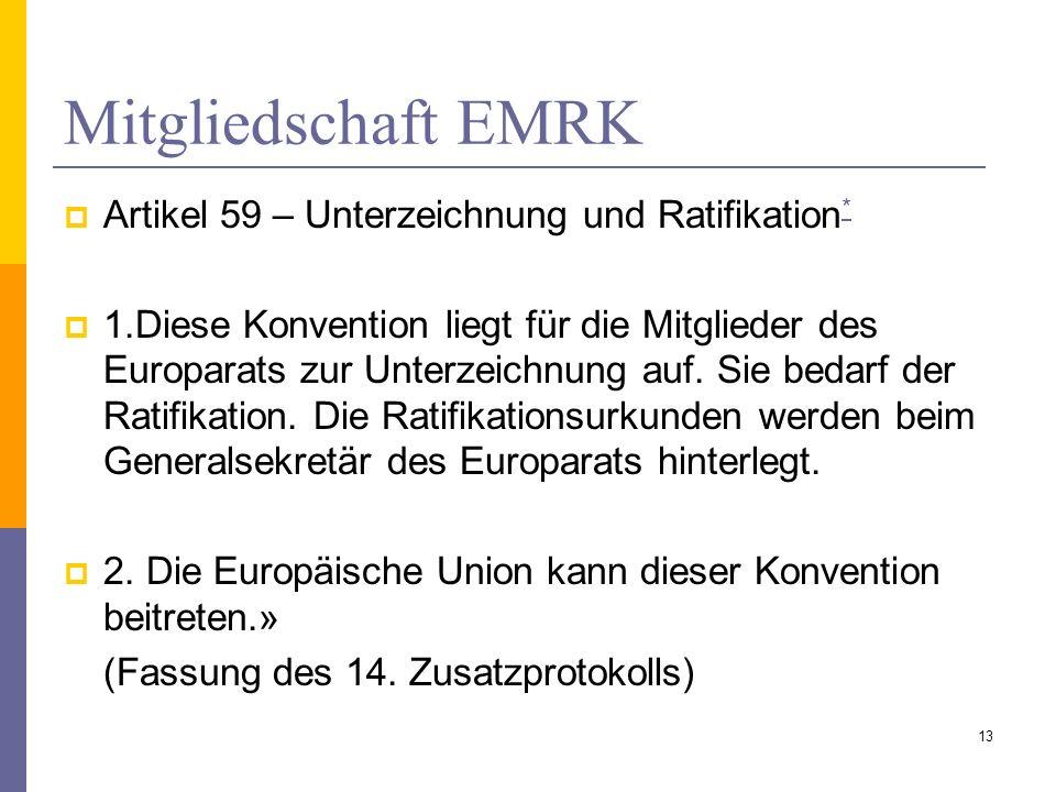 Mitgliedschaft EMRK Artikel 59 – Unterzeichnung und Ratifikation * * 1.Diese Konvention liegt für die Mitglieder des Europarats zur Unterzeichnung auf
