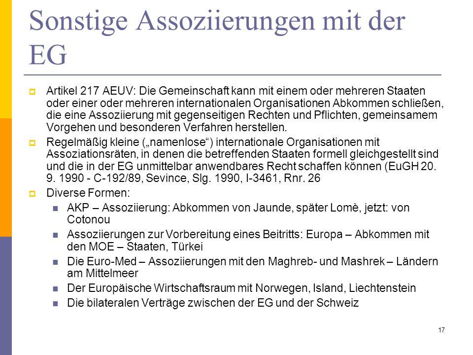 Sonstige Assoziierungen mit der EG Artikel 217 AEUV: Die Gemeinschaft kann mit einem oder mehreren Staaten oder einer oder mehreren internationalen Or