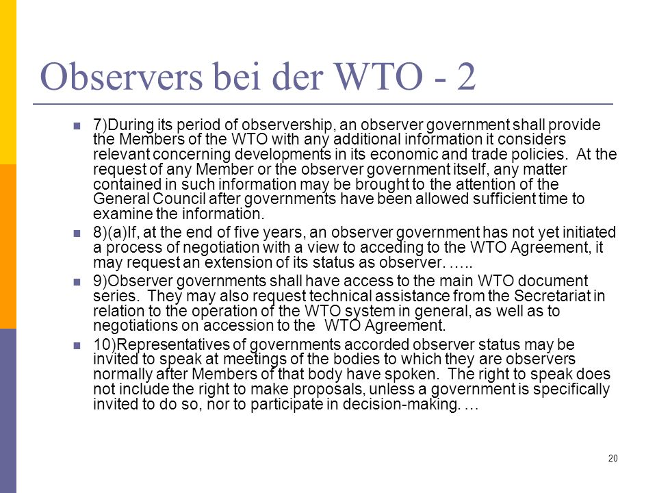 Observers bei der WTO - 2 7)During its period of observership, an observer government shall provide the Members of the WTO with any additional information it considers relevant concerning developments in its economic and trade policies.
