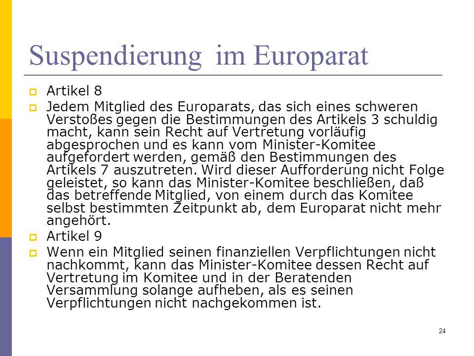 Suspendierung im Europarat Artikel 8 Jedem Mitglied des Europarats, das sich eines schweren Verstoßes gegen die Bestimmungen des Artikels 3 schuldig m