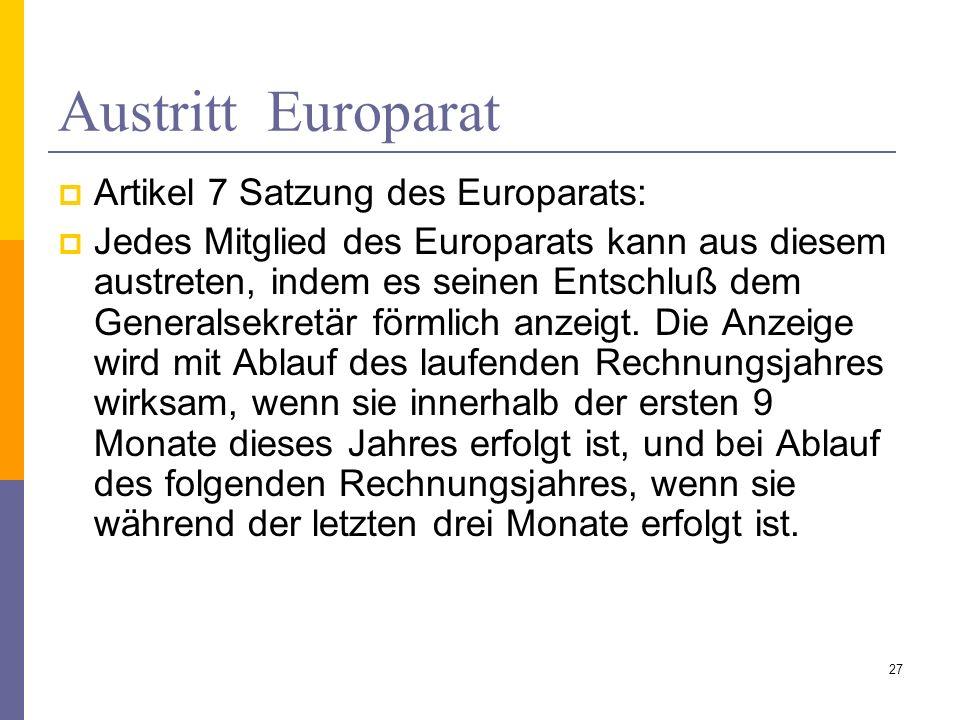 Austritt Europarat Artikel 7 Satzung des Europarats: Jedes Mitglied des Europarats kann aus diesem austreten, indem es seinen Entschluß dem Generalsek