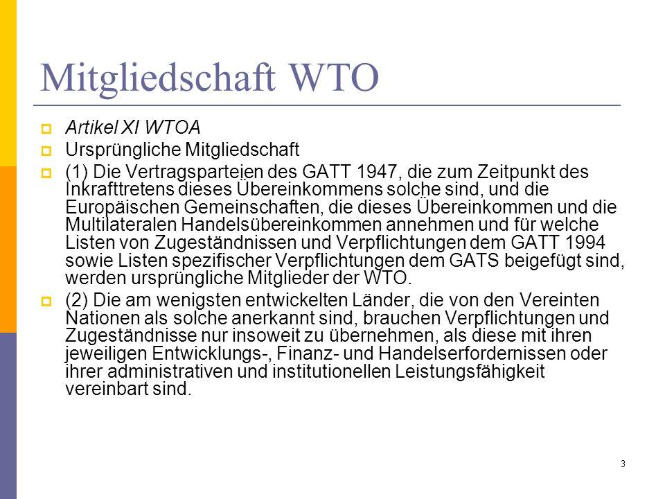 Mitgliedschaft WTO Artikel XI WTOA Ursprüngliche Mitgliedschaft (1) Die Vertragsparteien des GATT 1947, die zum Zeitpunkt des Inkrafttretens dieses Üb