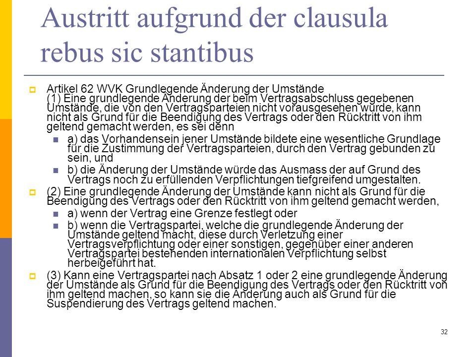 Austritt aufgrund der clausula rebus sic stantibus Artikel 62 WVK Grundlegende Änderung der Umstände (1) Eine grundlegende Änderung der beim Vertragsa