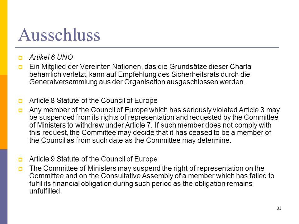 Ausschluss Artikel 6 UNO Ein Mitglied der Vereinten Nationen, das die Grundsätze dieser Charta beharrlich verletzt, kann auf Empfehlung des Sicherheit