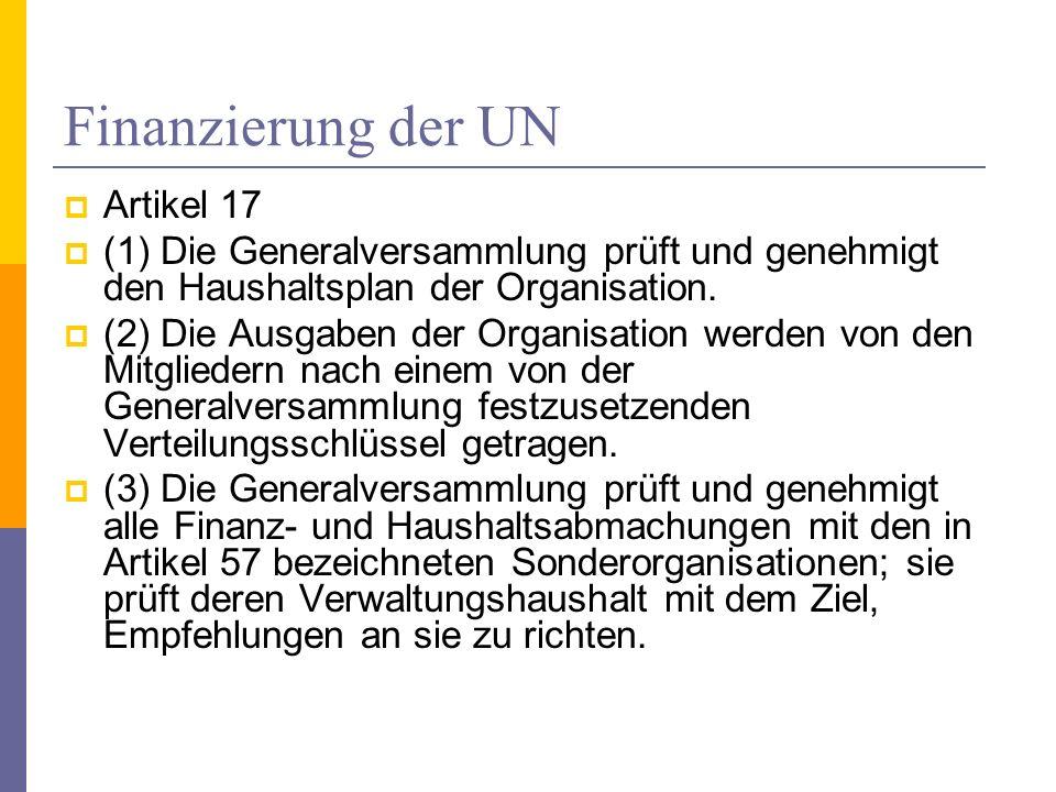 Finanzierung der UN Artikel 17 (1) Die Generalversammlung prüft und genehmigt den Haushaltsplan der Organisation. (2) Die Ausgaben der Organisation we
