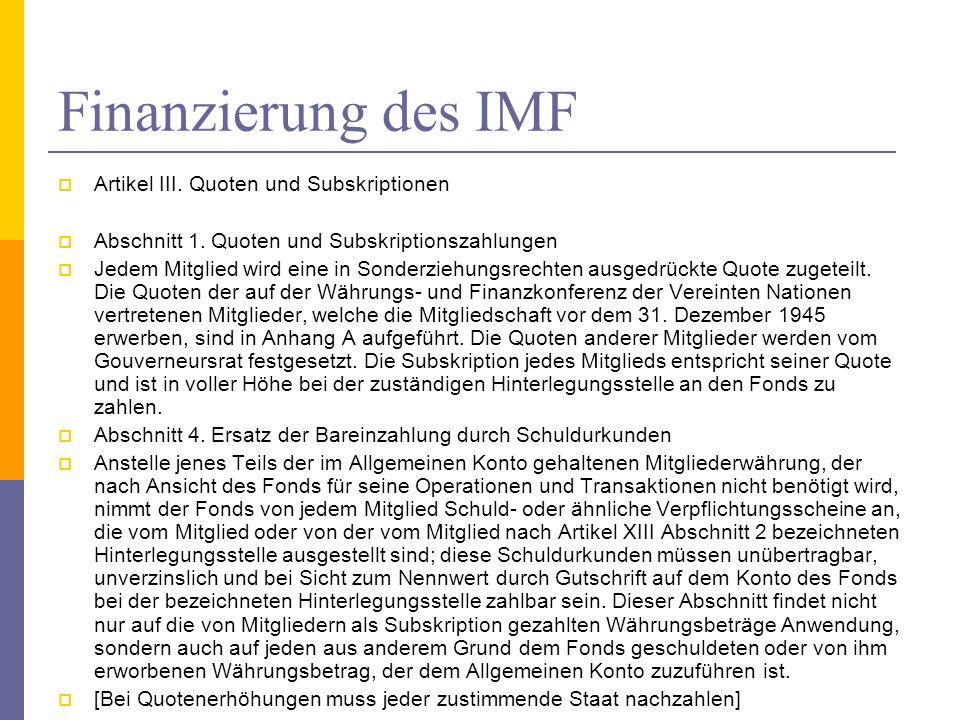 Finanzierung des IMF Artikel III. Quoten und Subskriptionen Abschnitt 1. Quoten und Subskriptionszahlungen Jedem Mitglied wird eine in Sonderziehungsr