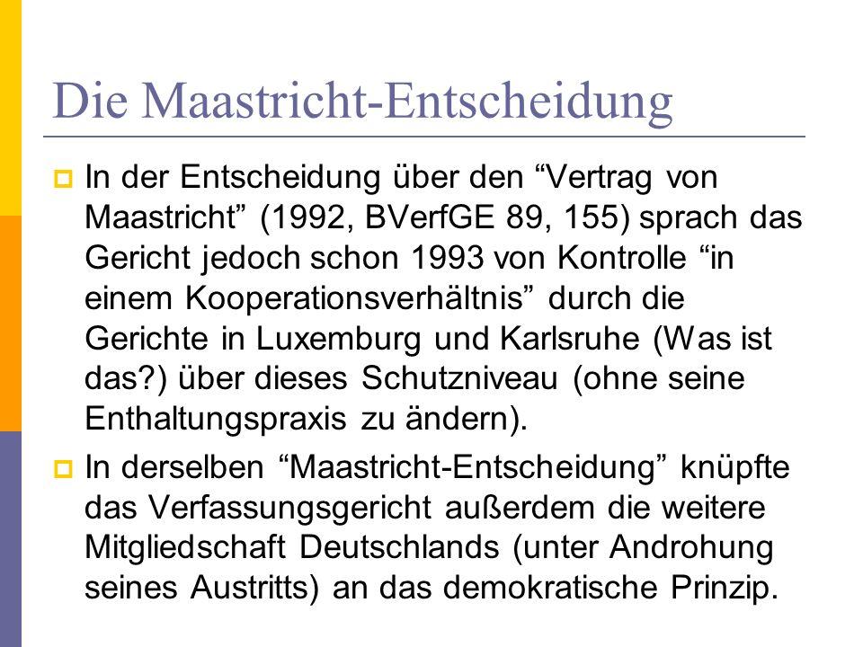 Die Maastricht-Entscheidung In der Entscheidung über den Vertrag von Maastricht (1992, BVerfGE 89, 155) sprach das Gericht jedoch schon 1993 von Kontr