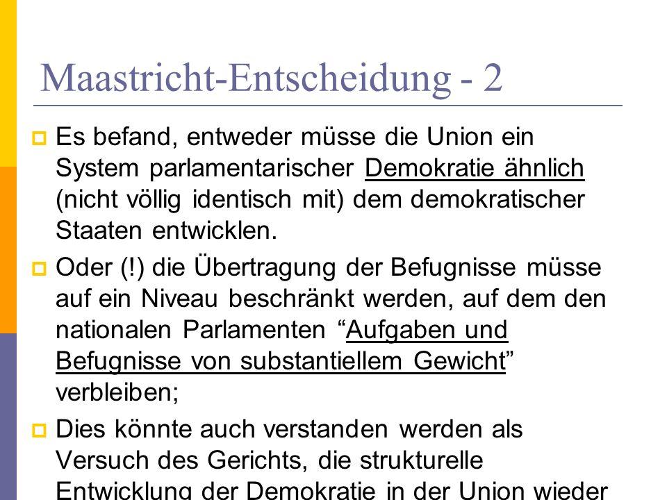 Maastricht-Entscheidung - 2 Es befand, entweder müsse die Union ein System parlamentarischer Demokratie ähnlich (nicht völlig identisch mit) dem demok