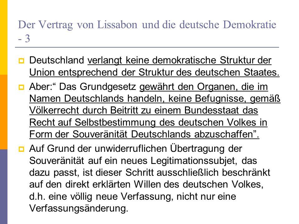 Der Vertrag von Lissabon und die deutsche Demokratie - 3 Deutschland verlangt keine demokratische Struktur der Union entsprechend der Struktur des deu