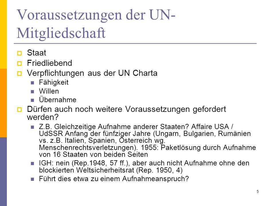 Voraussetzungen der UN- Mitgliedschaft Staat Friedliebend Verpflichtungen aus der UN Charta Fähigkeit Willen Übernahme Dürfen auch noch weitere Voraus
