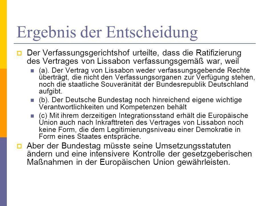 Ergebnis der Entscheidung Der Verfassungsgerichtshof urteilte, dass die Ratifizierung des Vertrages von Lissabon verfassungsgemäß war, weil (a). Der V