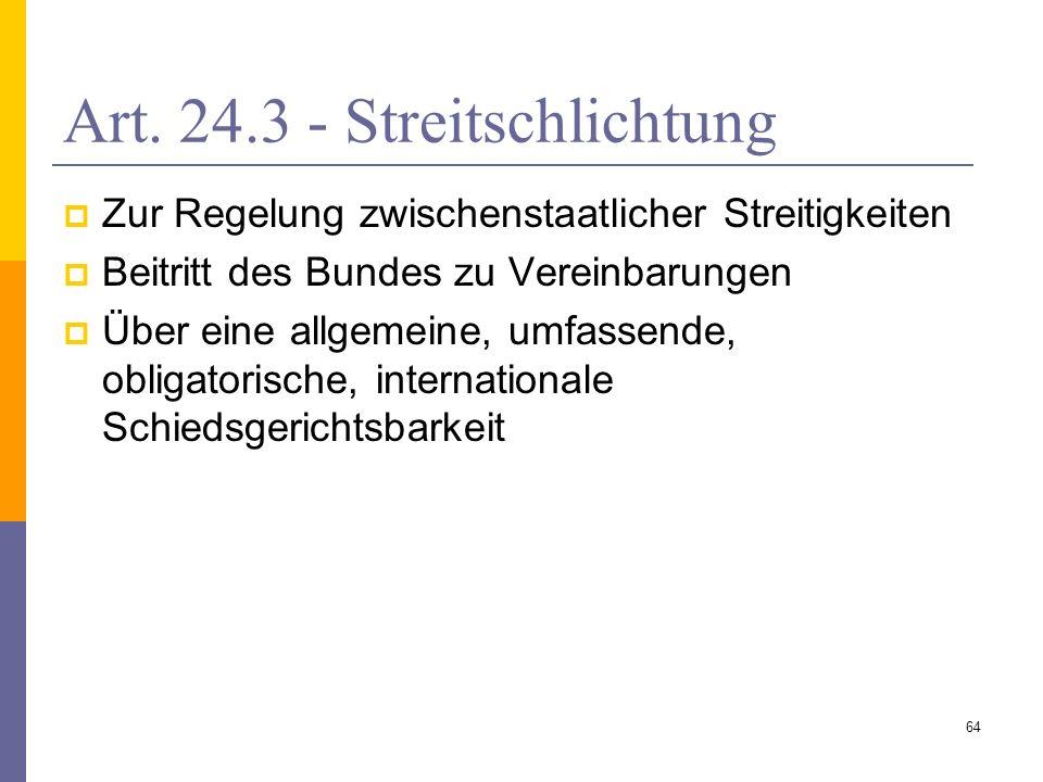Art. 24.3 - Streitschlichtung Zur Regelung zwischenstaatlicher Streitigkeiten Beitritt des Bundes zu Vereinbarungen Über eine allgemeine, umfassende,