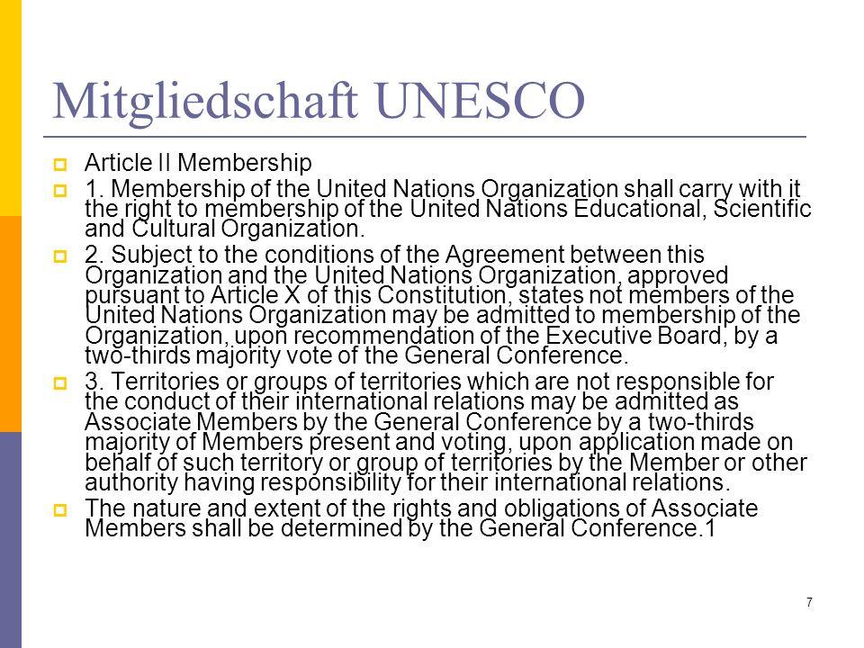Mitgliedschaft UNESCO Article II Membership 1. Membership of the United Nations Organization shall carry with it the right to membership of the United