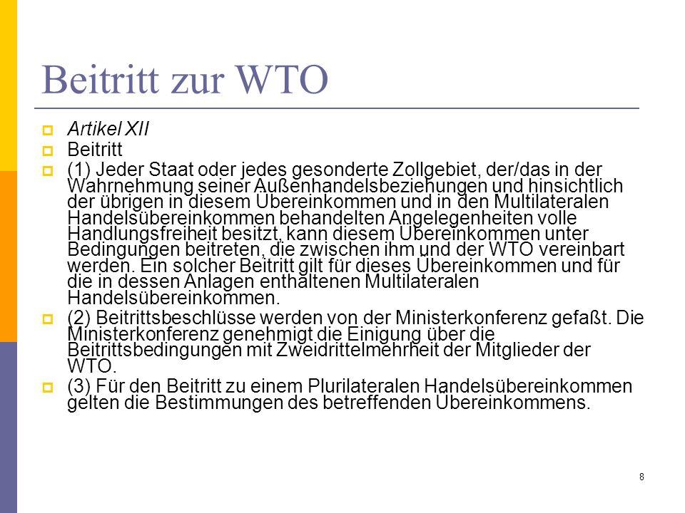 Beitritt zur WTO Artikel XII Beitritt (1) Jeder Staat oder jedes gesonderte Zollgebiet, der/das in der Wahrnehmung seiner Außenhandelsbeziehungen und