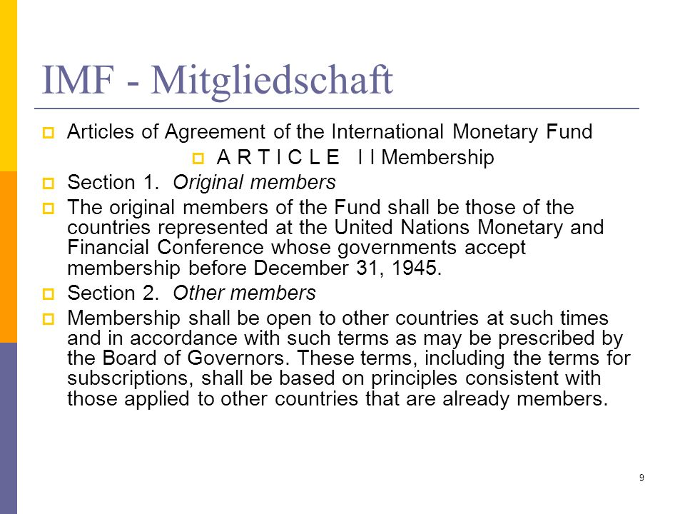 IMF - Mitgliedschaft Articles of Agreement of the International Monetary Fund A R T I C L E I I Membership Section 1.