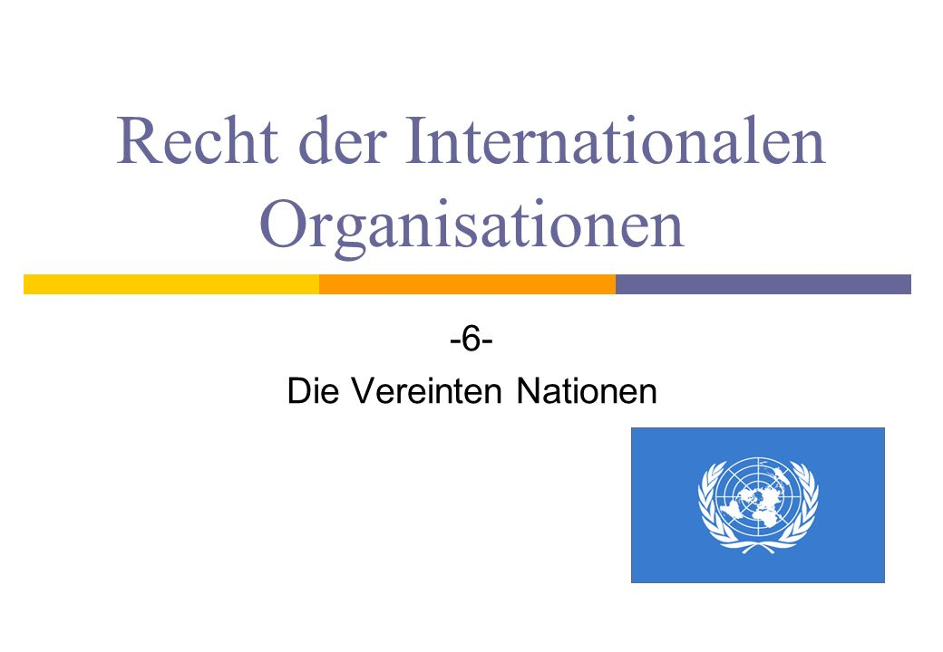Recht der Internationalen Organisationen -6- Die Vereinten Nationen 1
