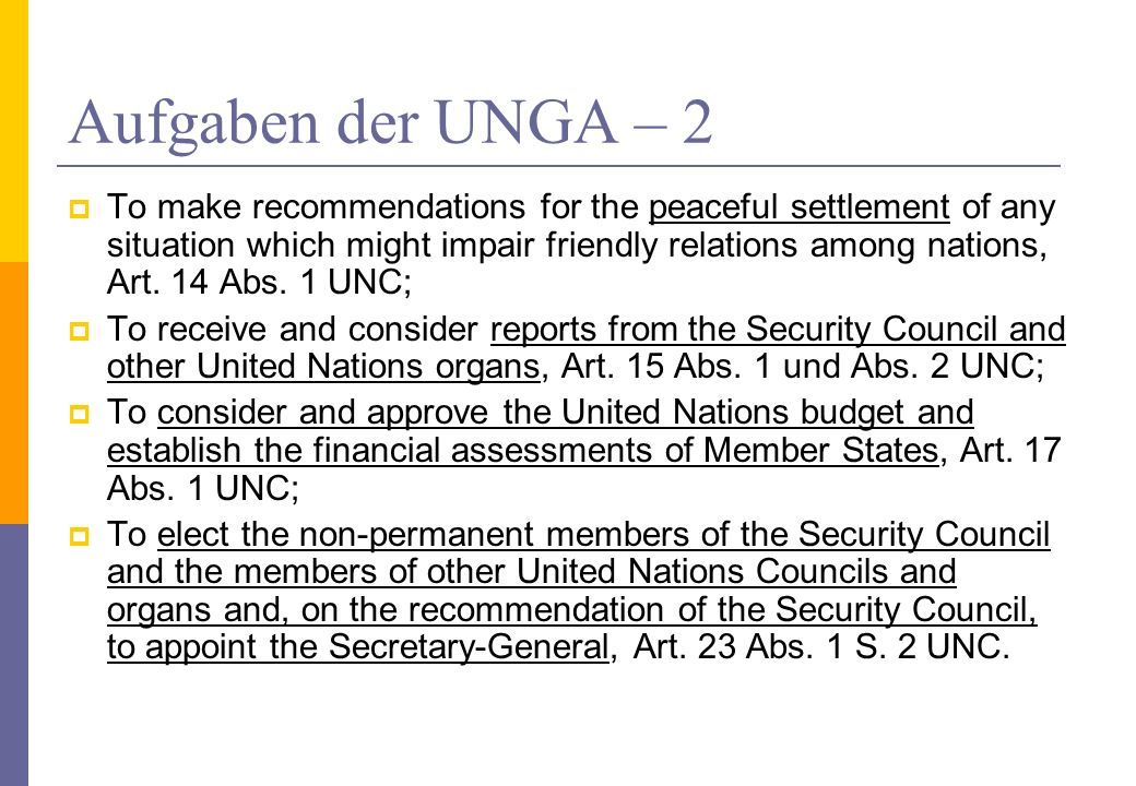 Aufgaben der UNGA – 2 To make recommendations for the peaceful settlement of any situation which might impair friendly relations among nations, Art. 1