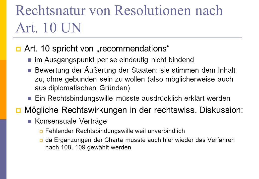 Rechtsnatur von Resolutionen nach Art. 10 UN Art. 10 spricht von recommendations im Ausgangspunkt per se eindeutig nicht bindend Bewertung der Äußerun