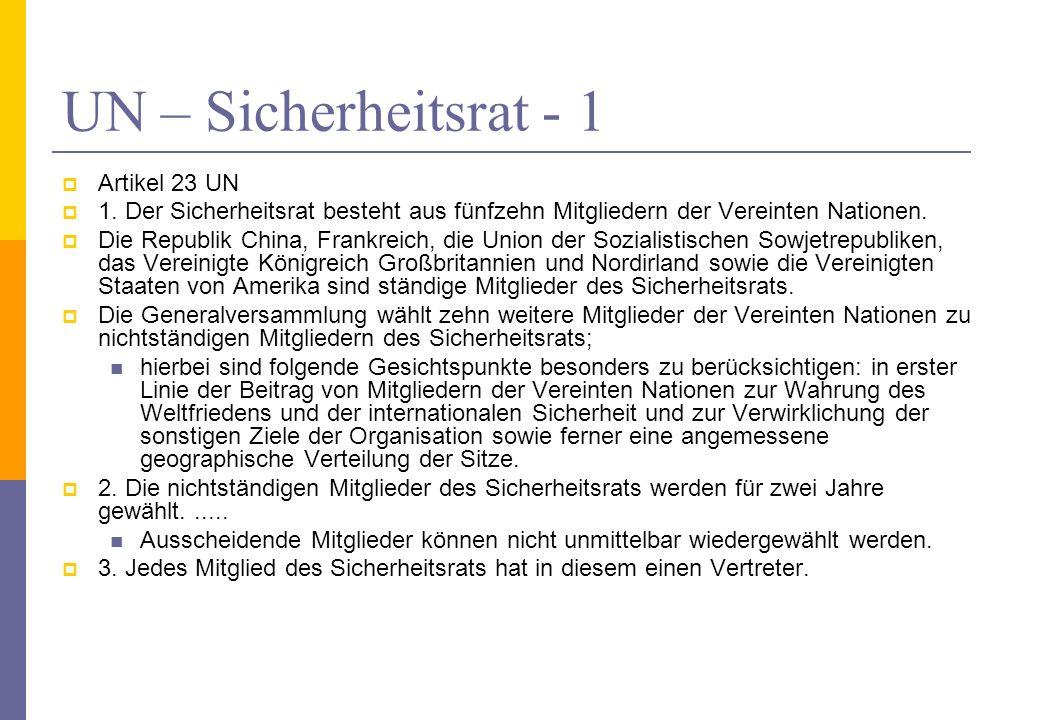 UN – Sicherheitsrat - 1 Artikel 23 UN 1. Der Sicherheitsrat besteht aus fünfzehn Mitgliedern der Vereinten Nationen. Die Republik China, Frankreich, d