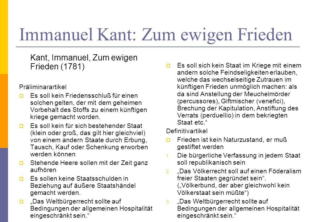 Immanuel Kant: Zum ewigen Frieden Kant, Immanuel, Zum ewigen Frieden (1781) Präliminarartikel Es soll kein Friedensschluß für einen solchen gelten, de