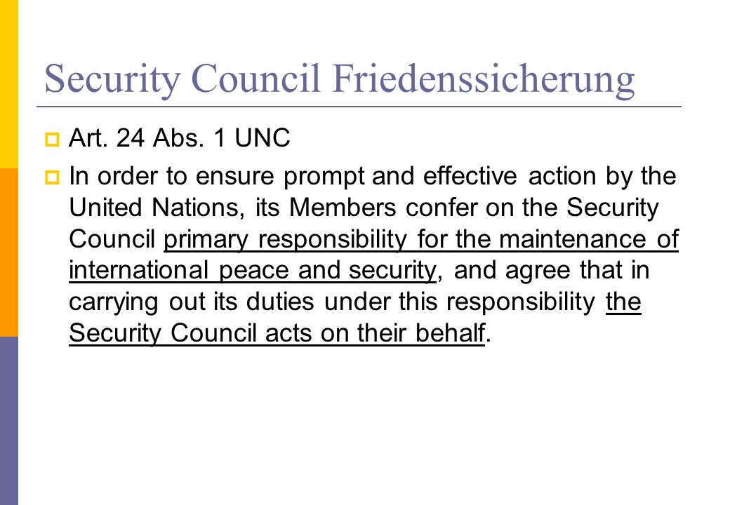 Security Council Friedenssicherung Art. 24 Abs. 1 UNC In order to ensure prompt and effective action by the United Nations, its Members confer on the