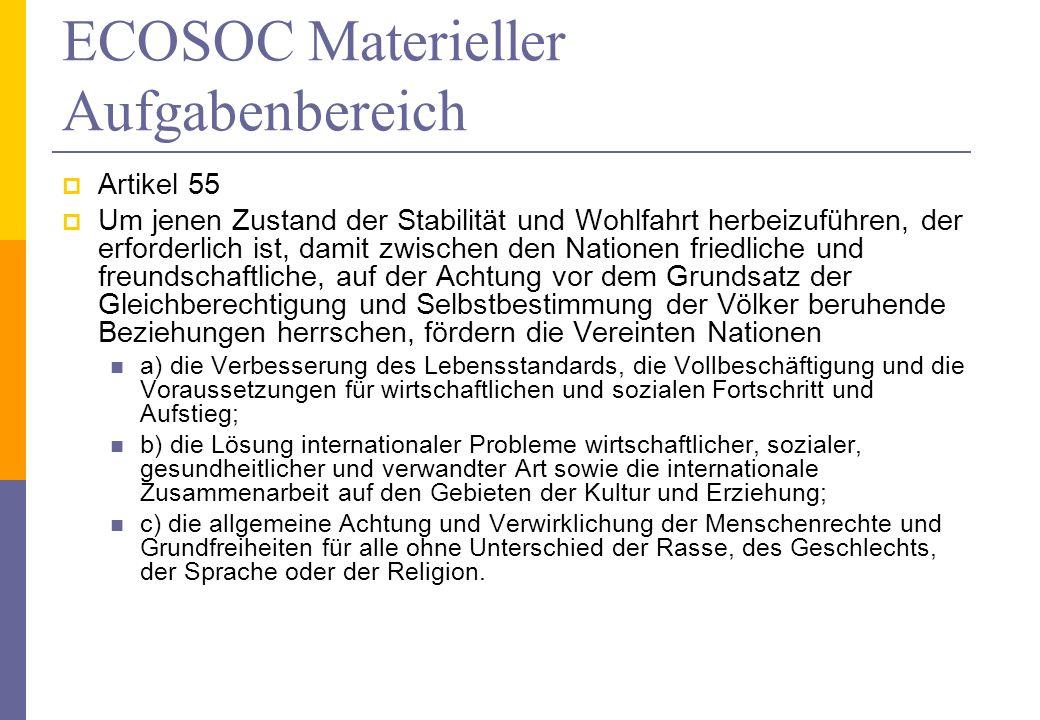 ECOSOC Materieller Aufgabenbereich Artikel 55 Um jenen Zustand der Stabilität und Wohlfahrt herbeizuführen, der erforderlich ist, damit zwischen den N
