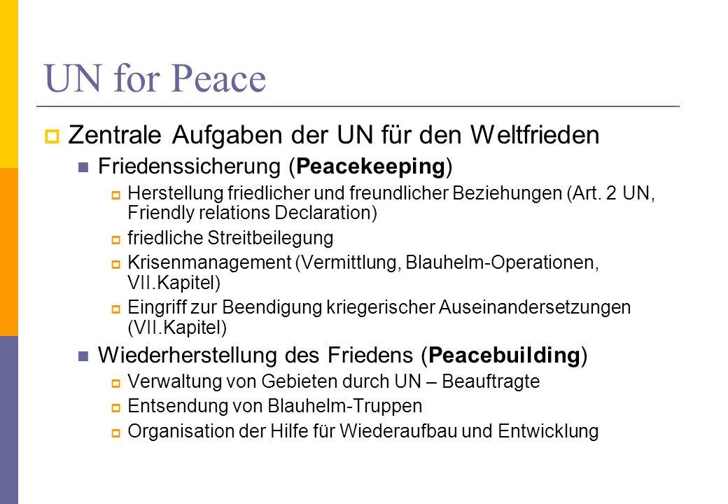 UN for Peace Zentrale Aufgaben der UN für den Weltfrieden Friedenssicherung (Peacekeeping) Herstellung friedlicher und freundlicher Beziehungen (Art.