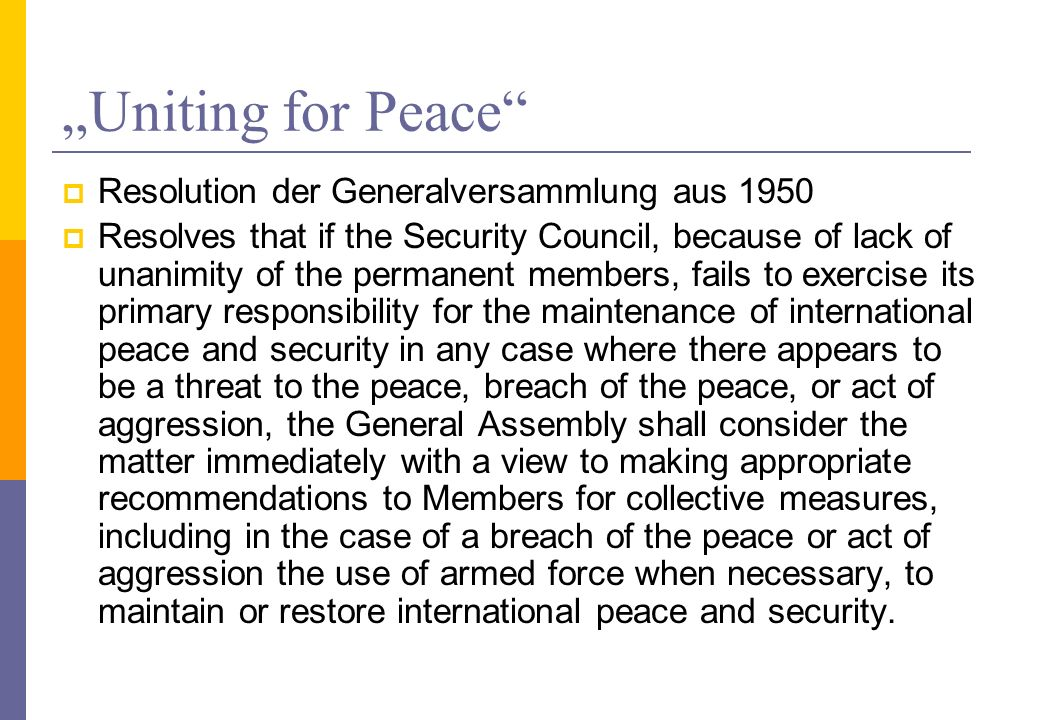 Uniting for Peace Resolution der Generalversammlung aus 1950 Resolves that if the Security Council, because of lack of unanimity of the permanent memb