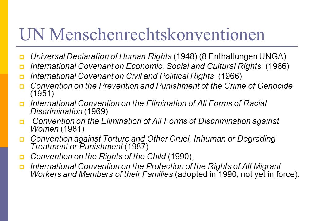 UN Menschenrechtskonventionen Universal Declaration of Human Rights (1948) (8 Enthaltungen UNGA) International Covenant on Economic, Social and Cultur