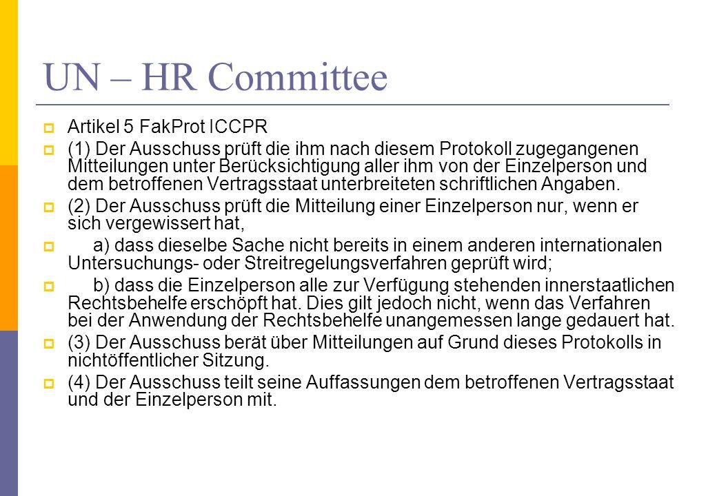 UN – HR Committee Artikel 5 FakProt ICCPR (1) Der Ausschuss prüft die ihm nach diesem Protokoll zugegangenen Mitteilungen unter Berücksichtigung aller