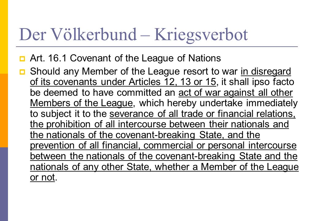 Der Völkerbund – Kriegsverbot Art. 16.1 Covenant of the League of Nations Should any Member of the League resort to war in disregard of its covenants