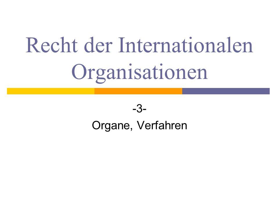 Recht der Internationalen Organisationen -3- Organe, Verfahren