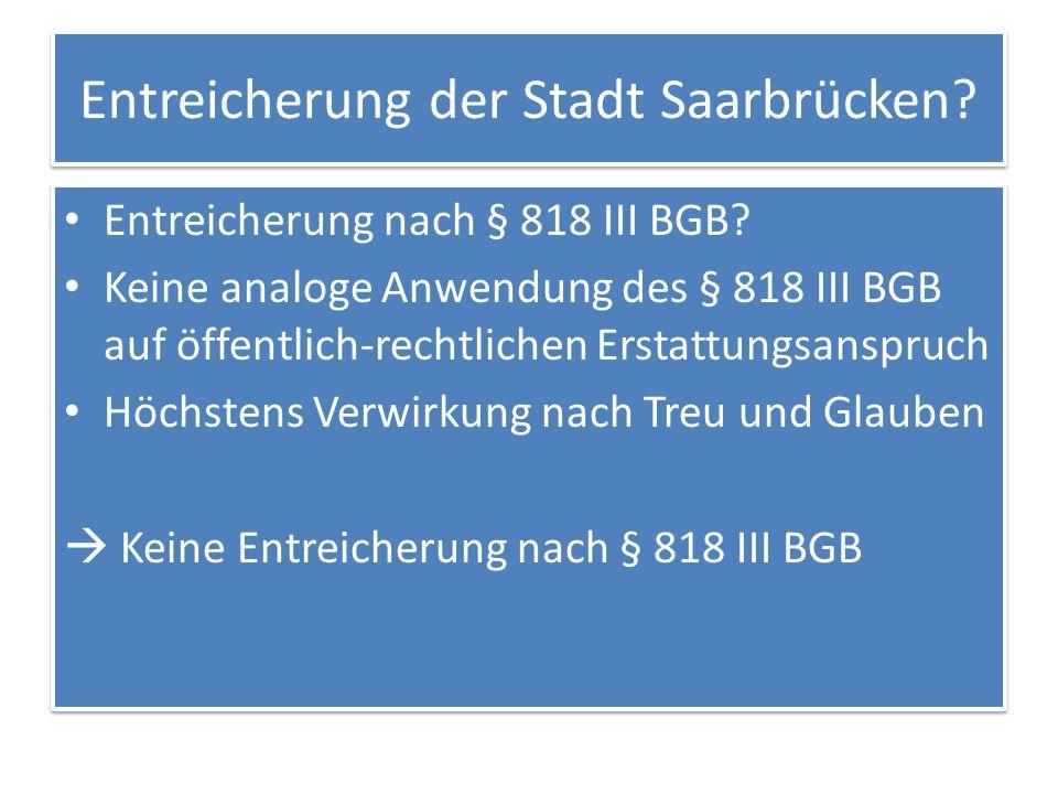 Entreicherung der Stadt Saarbrücken.Entreicherung nach § 818 III BGB.