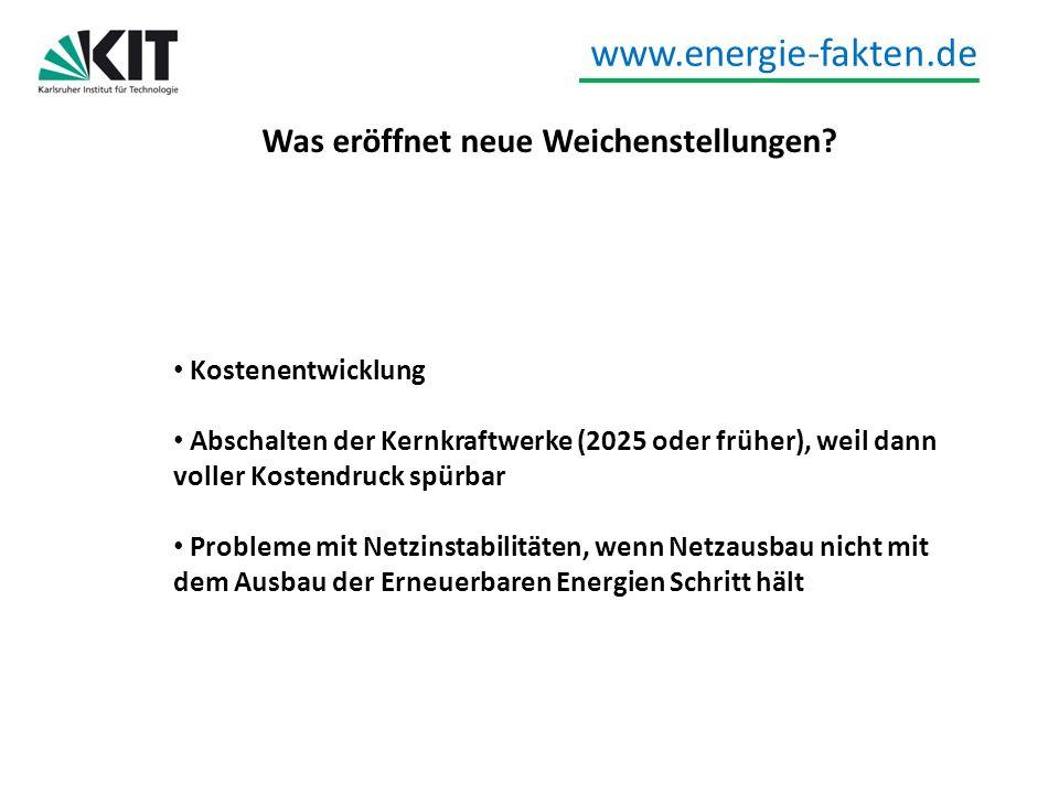 www.energie-fakten.de Was eröffnet neue Weichenstellungen? Kostenentwicklung Abschalten der Kernkraftwerke (2025 oder früher), weil dann voller Kosten
