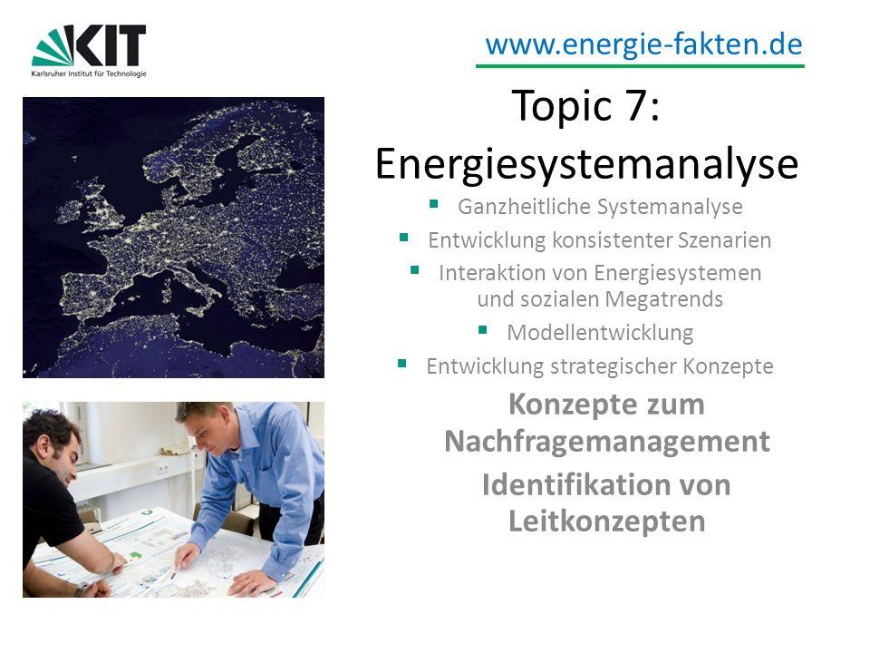 www.energie-fakten.de Topic 7: Energiesystemanalyse Ganzheitliche Systemanalyse Entwicklung konsistenter Szenarien Interaktion von Energiesystemen und