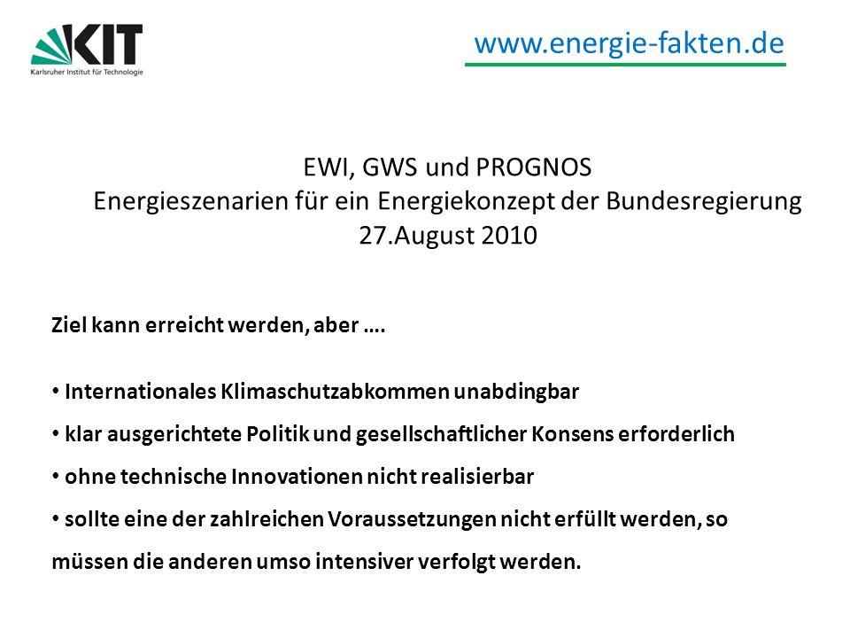 www.energie-fakten.de EWI, GWS und PROGNOS Energieszenarien für ein Energiekonzept der Bundesregierung 27.August 2010 Ziel kann erreicht werden, aber