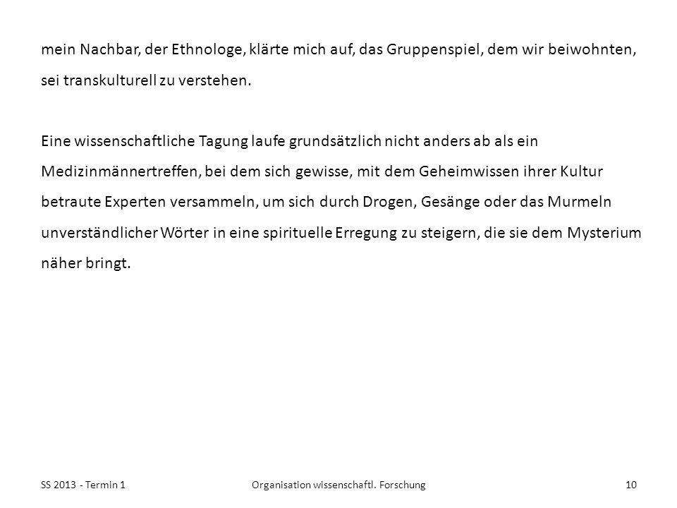 SS 2013 - Termin 110Organisation wissenschaftl. Forschung mein Nachbar, der Ethnologe, klärte mich auf, das Gruppenspiel, dem wir beiwohnten, sei tran