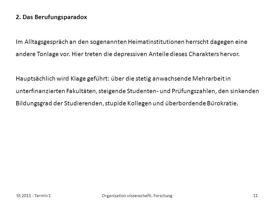 SS 2013 - Termin 111Organisation wissenschaftl. Forschung 2. Das Berufungsparadox Im Alltagsgespräch an den sogenannten Heimatinstitutionen herrscht d