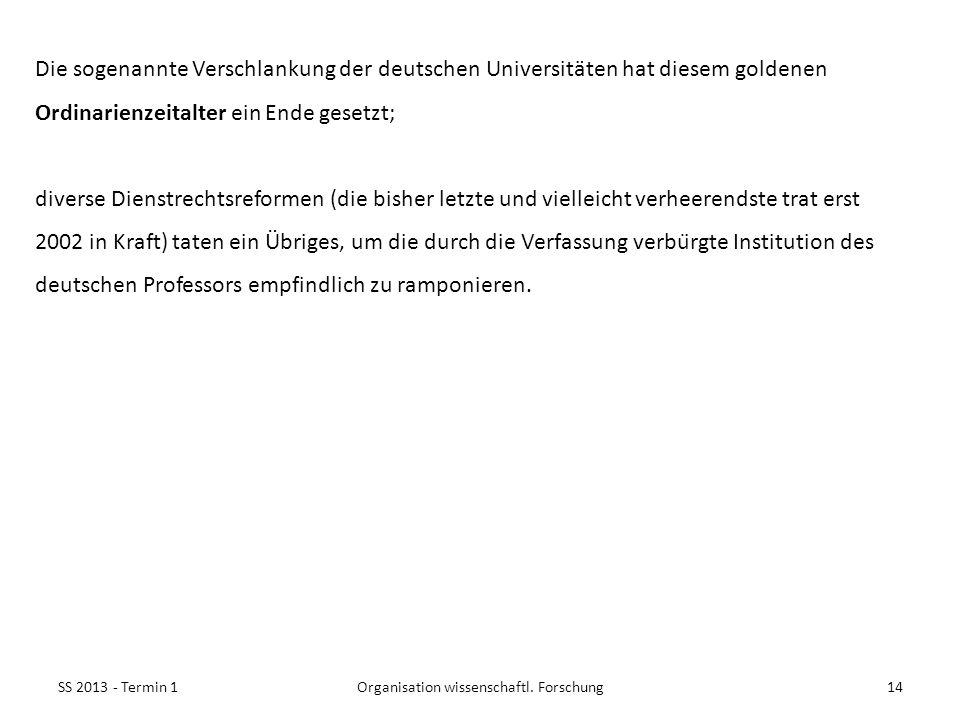 SS 2013 - Termin 114Organisation wissenschaftl. Forschung Die sogenannte Verschlankung der deutschen Universitäten hat diesem goldenen Ordinarienzeita
