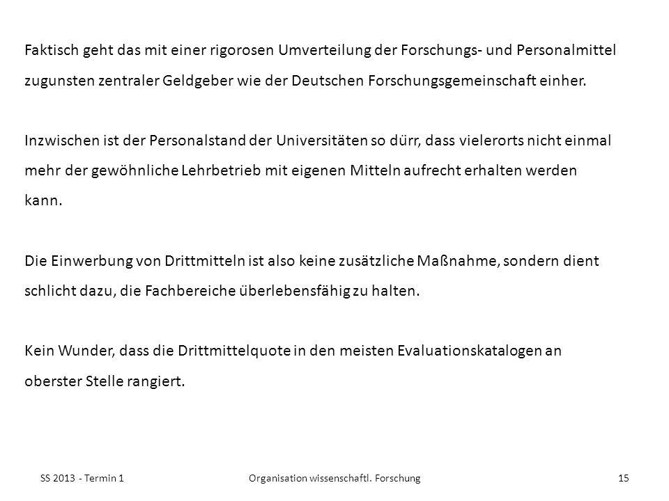 SS 2013 - Termin 115Organisation wissenschaftl. Forschung Faktisch geht das mit einer rigorosen Umverteilung der Forschungs- und Personalmittel zuguns
