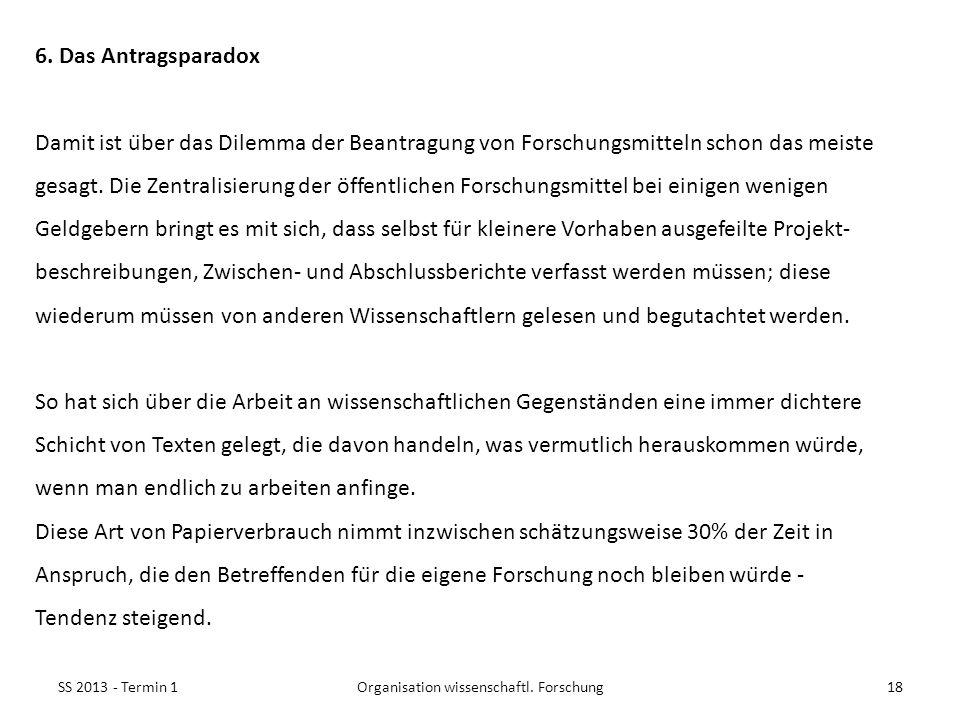 SS 2013 - Termin 118Organisation wissenschaftl. Forschung 6. Das Antragsparadox Damit ist über das Dilemma der Beantragung von Forschungsmitteln scho