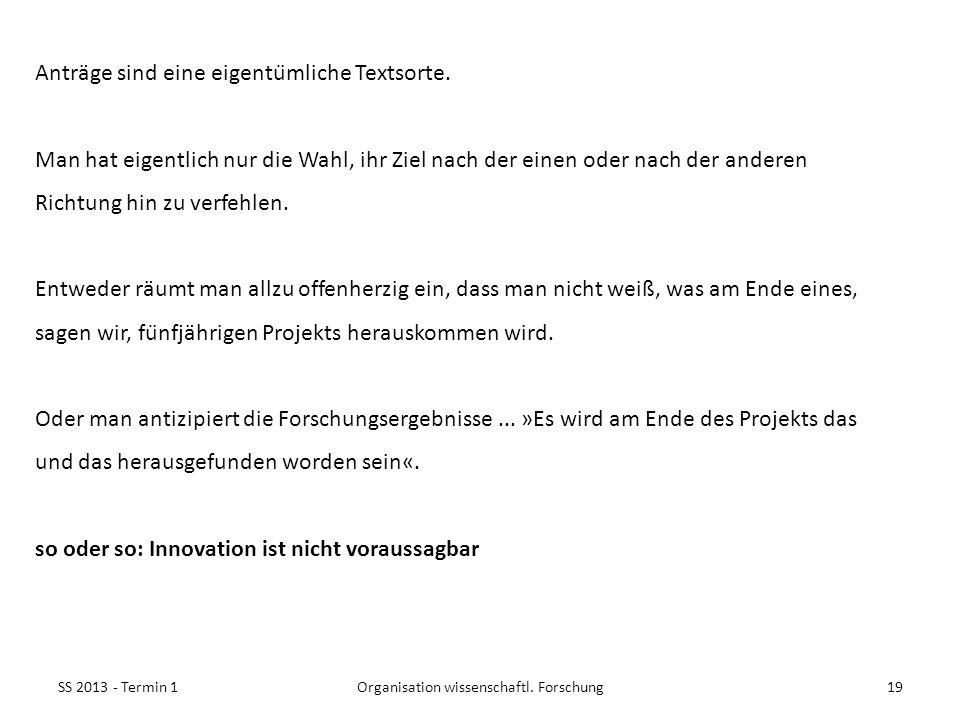 SS 2013 - Termin 119Organisation wissenschaftl. Forschung Anträge sind eine eigentümliche Textsorte. Man hat eigentlich nur die Wahl, ihr Ziel nach d