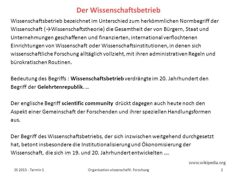SS 2013 - Termin 12Organisation wissenschaftl. Forschung Wissenschaftsbetrieb bezeichnet im Unterschied zum herkömmlichen Normbegriff der Wissenschaft