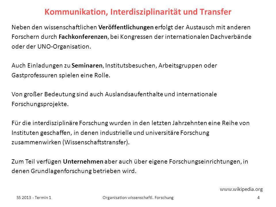 SS 2013 - Termin 14Organisation wissenschaftl. Forschung Neben den wissenschaftlichen Veröffentlichungen erfolgt der Austausch mit anderen Forschern d