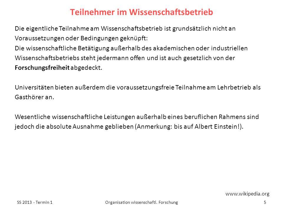 SS 2013 - Termin 15Organisation wissenschaftl. Forschung Die eigentliche Teilnahme am Wissenschaftsbetrieb ist grundsätzlich nicht an Voraussetzungen